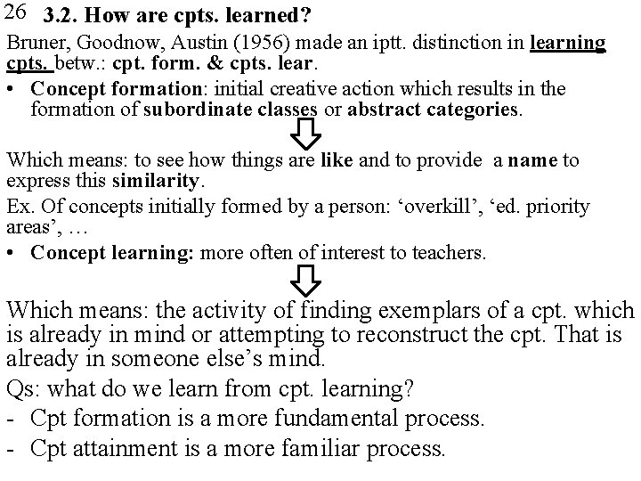 26 3. 2. How are cpts. learned? Bruner, Goodnow, Austin (1956) made an iptt.