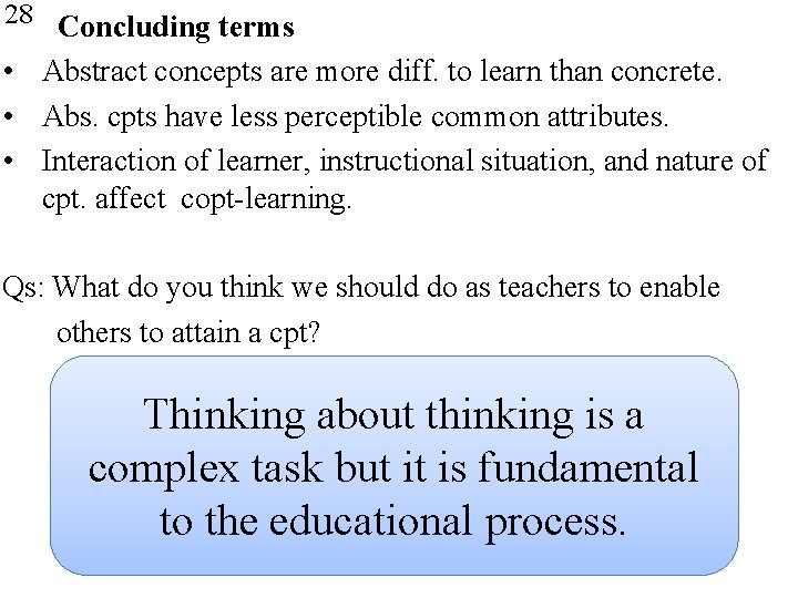 28 Concluding terms • Abstract concepts are more diff. to learn than concrete. •