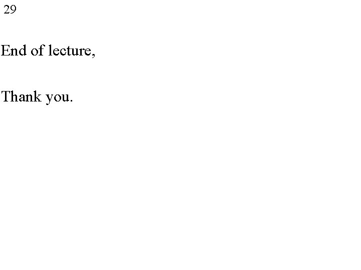 29 End of lecture, Thank you.