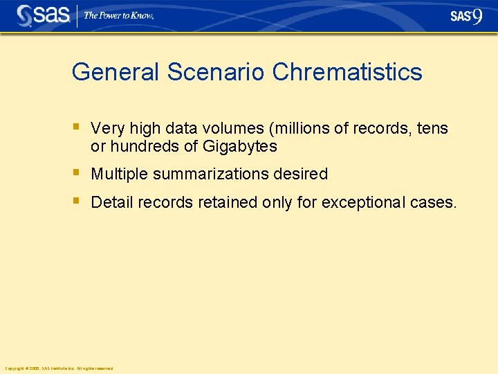 General Scenario Chrematistics § Very high data volumes (millions of records, tens or hundreds
