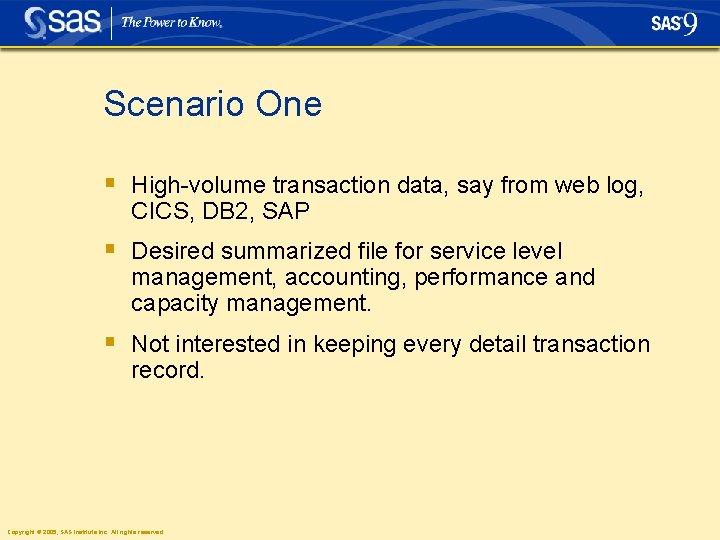 Scenario One § High-volume transaction data, say from web log, CICS, DB 2, SAP