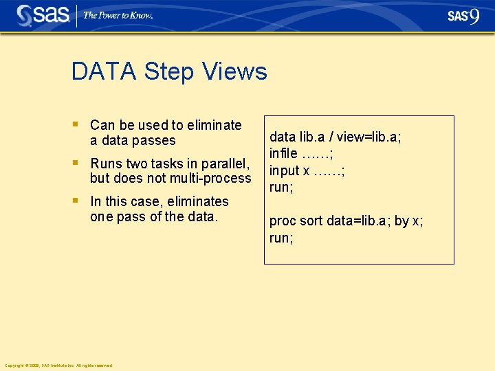 DATA Step Views § Can be used to eliminate a data passes § Runs