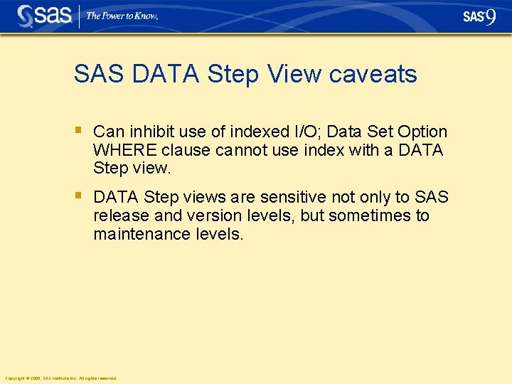 SAS DATA Step View caveats § Can inhibit use of indexed I/O; Data Set