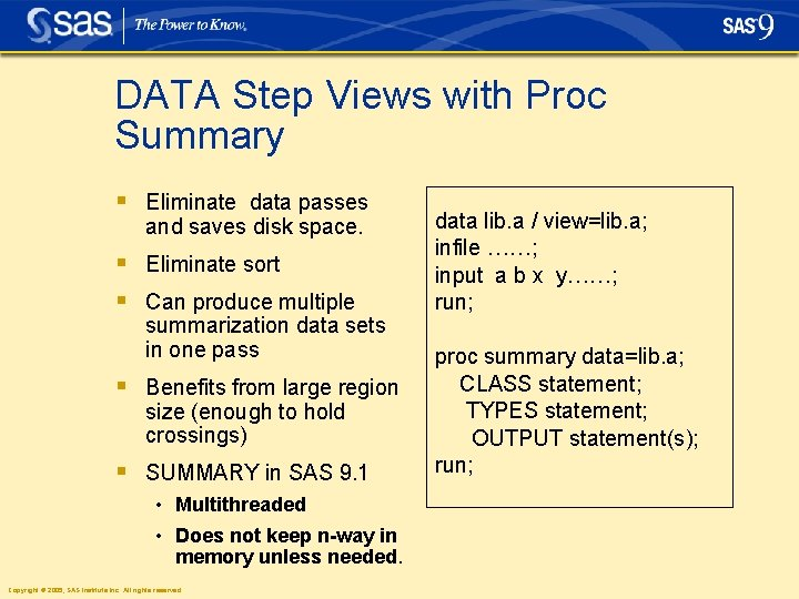 DATA Step Views with Proc Summary § Eliminate data passes and saves disk space.
