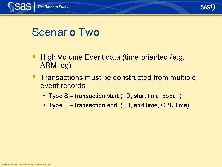 Scenario Two § High Volume Event data (time-oriented (e. g. ARM log) § Transactions
