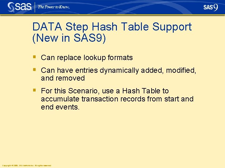 DATA Step Hash Table Support (New in SAS 9) § Can replace lookup formats