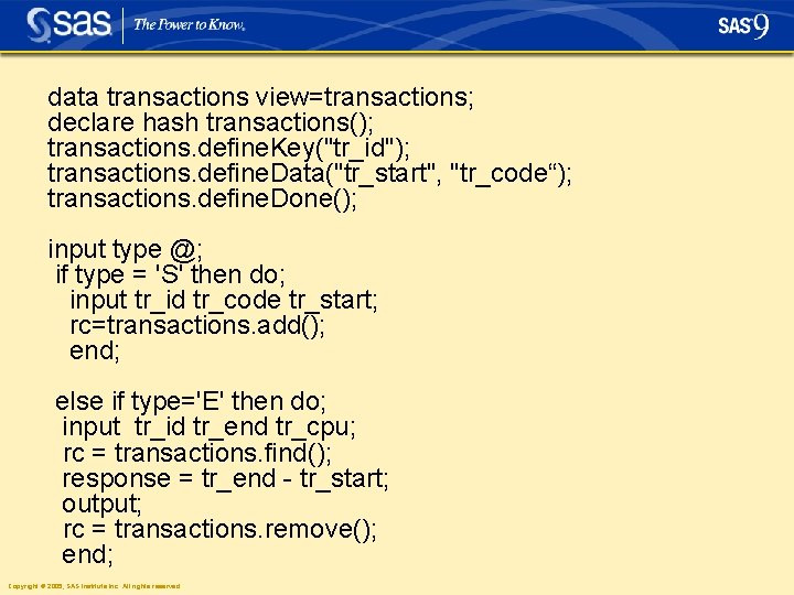 """data transactions view=transactions; declare hash transactions(); transactions. define. Key(""""tr_id""""); transactions. define. Data(""""tr_start"""", """"tr_code""""); transactions."""