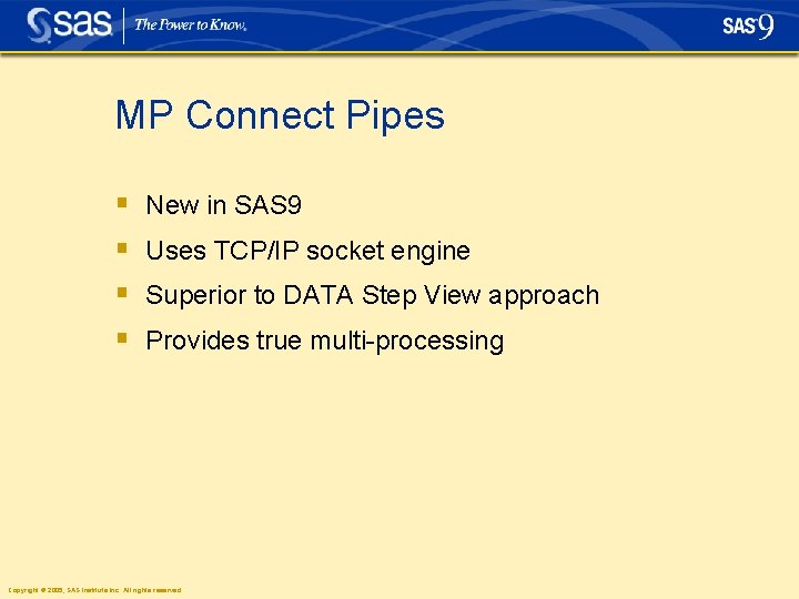 MP Connect Pipes § § New in SAS 9 Uses TCP/IP socket engine Superior