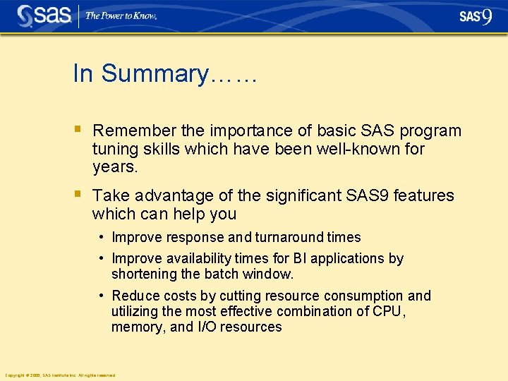 In Summary…… § Remember the importance of basic SAS program tuning skills which have