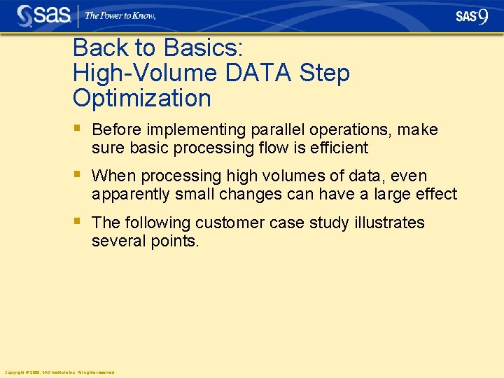 Back to Basics: High-Volume DATA Step Optimization § Before implementing parallel operations, make sure