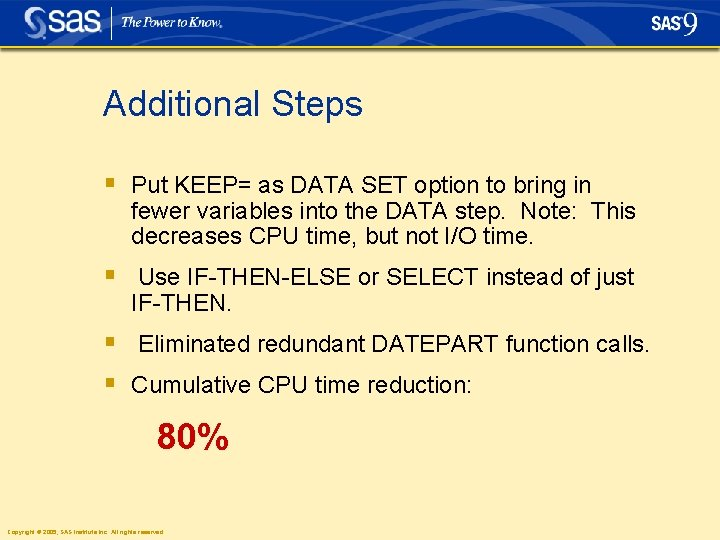 Additional Steps § Put KEEP= as DATA SET option to bring in fewer variables