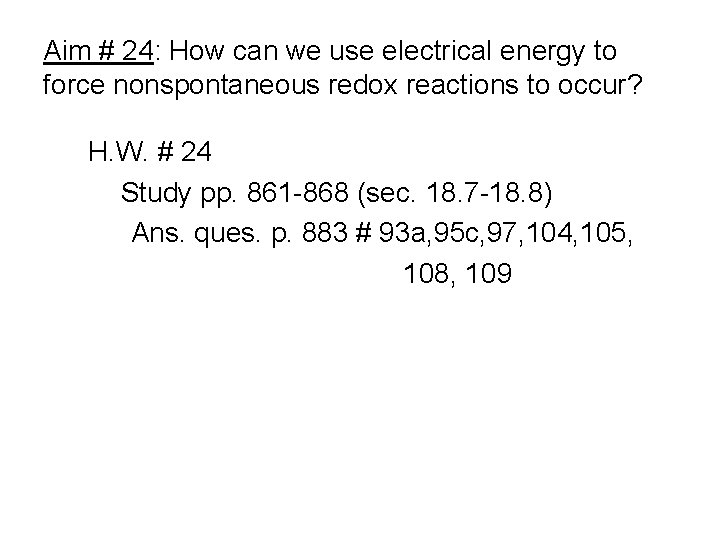 Aim # 24: How can we use electrical energy to force nonspontaneous redox reactions