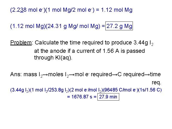 (2. 238 mol e-)(1 mol Mg/2 mol e-) = 1. 12 mol Mg (1.