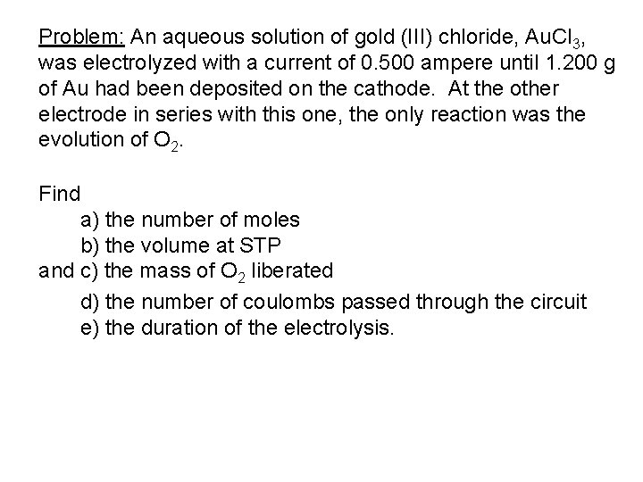Problem: An aqueous solution of gold (III) chloride, Au. Cl 3, was electrolyzed with