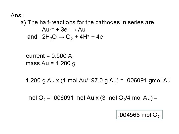 Ans: a) The half-reactions for the cathodes in series are Au 3+ + 3