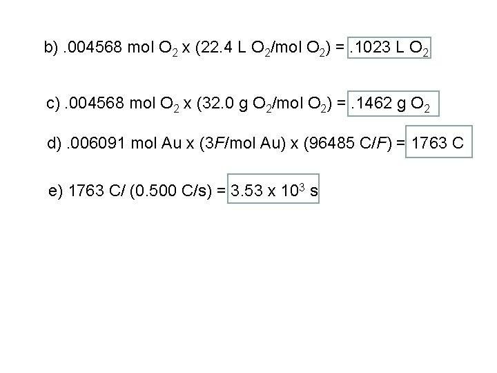 b). 004568 mol O 2 x (22. 4 L O 2/mol O 2) =.
