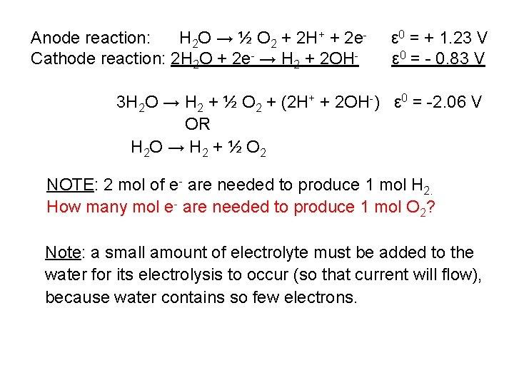 Anode reaction: H 2 O → ½ O 2 + 2 H+ + 2