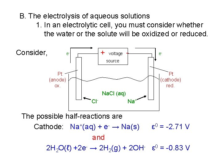 B. The electrolysis of aqueous solutions 1. In an electrolytic cell, you must consider