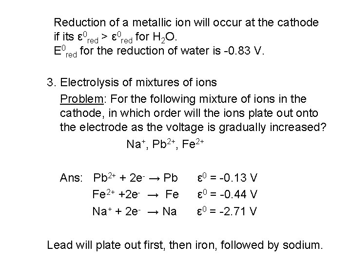 Reduction of a metallic ion will occur at the cathode if its ε 0