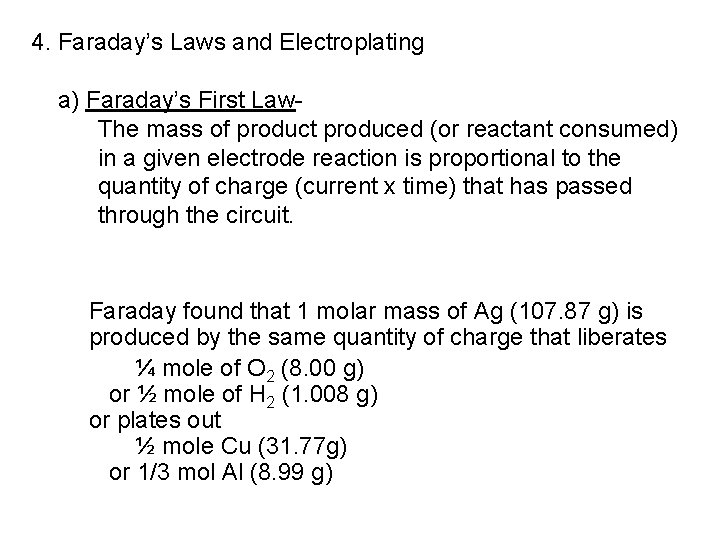4. Faraday's Laws and Electroplating a) Faraday's First Law. The mass of product produced