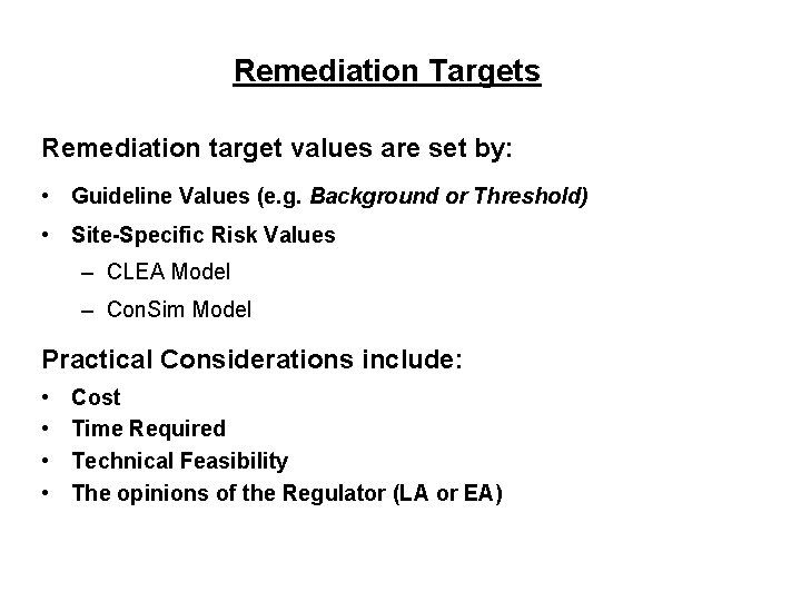 Remediation Targets Remediation target values are set by: • Guideline Values (e. g. Background