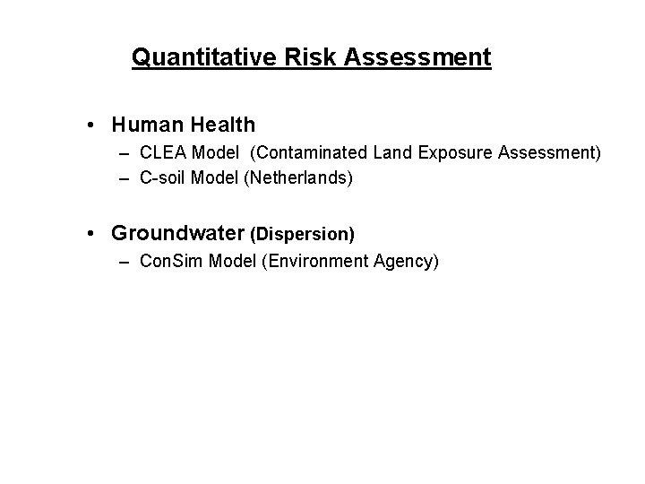 Quantitative Risk Assessment • Human Health – CLEA Model (Contaminated Land Exposure Assessment) –
