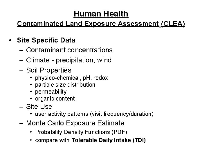 Human Health Contaminated Land Exposure Assessment (CLEA) • Site Specific Data – Contaminant concentrations