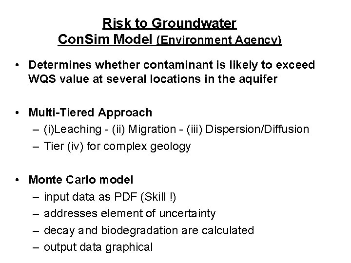 Risk to Groundwater Con. Sim Model (Environment Agency) • Determines whether contaminant is likely
