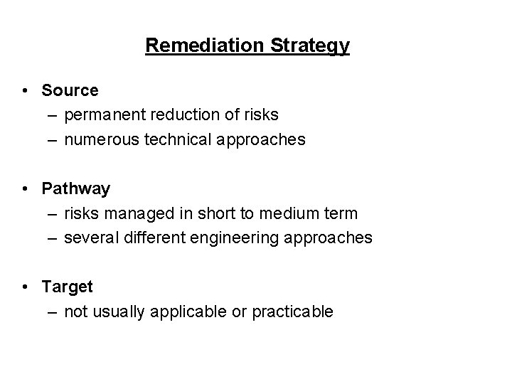 Remediation Strategy • Source – permanent reduction of risks – numerous technical approaches •