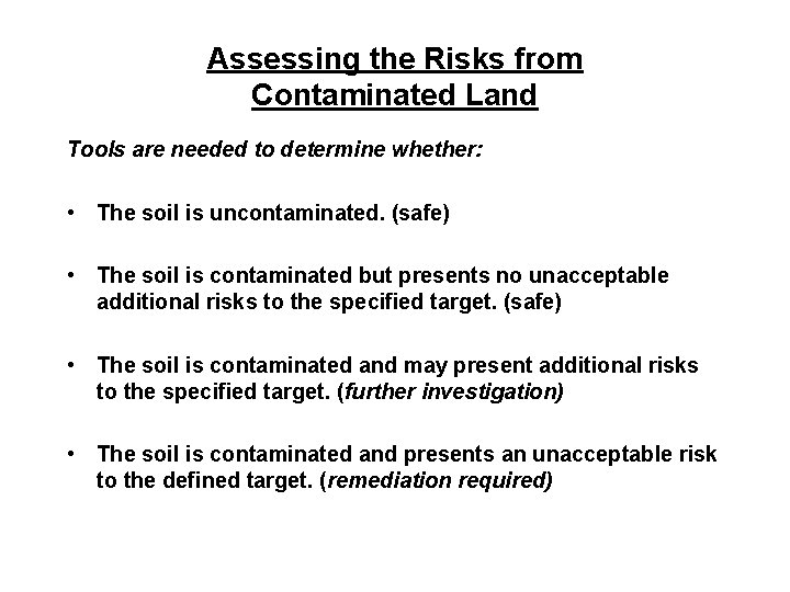 Assessing the Risks from Contaminated Land Tools are needed to determine whether: • The