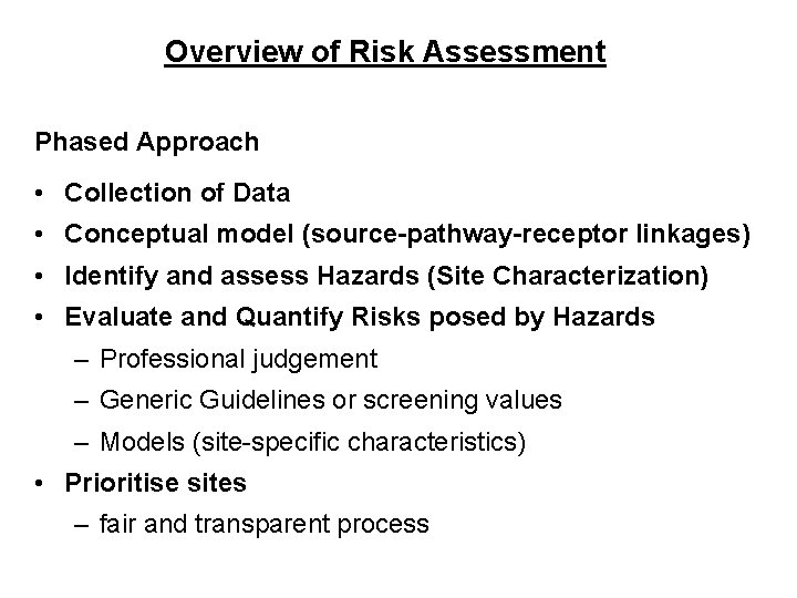 Overview of Risk Assessment Phased Approach • Collection of Data • Conceptual model (source-pathway-receptor