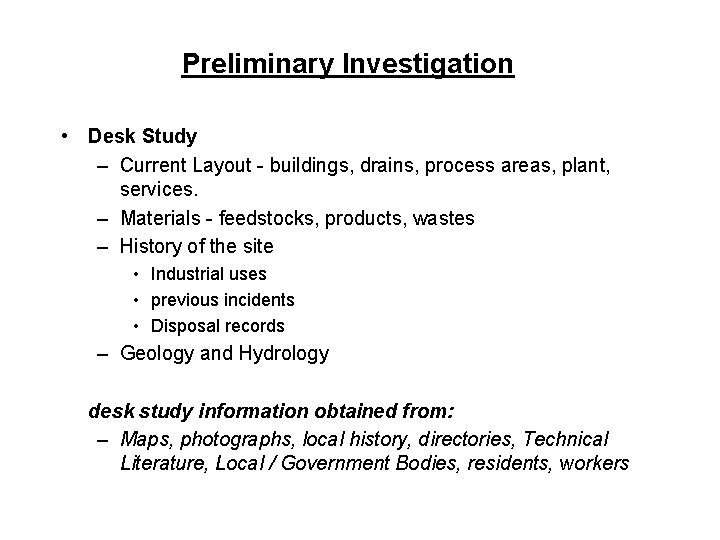 Preliminary Investigation • Desk Study – Current Layout - buildings, drains, process areas, plant,