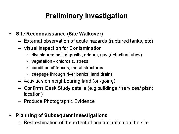 Preliminary Investigation • Site Reconnaissance (Site Walkover) – External observation of acute hazards (ruptured