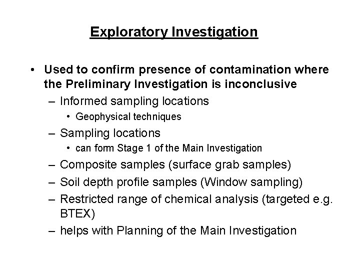 Exploratory Investigation • Used to confirm presence of contamination where the Preliminary Investigation is