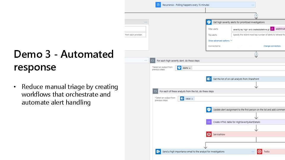 Demo 3 - Automated response • Reduce manual triage by creating workflows that orchestrate