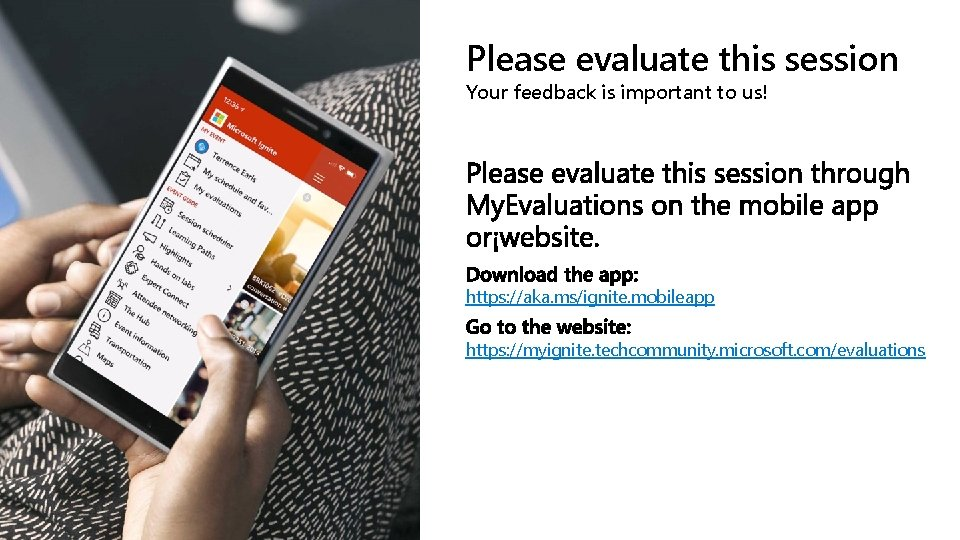 Please evaluate this session Your feedback is important to us! https: //aka. ms/ignite. mobileapp