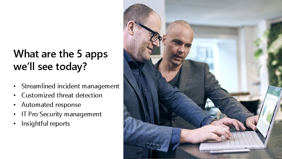 What are the 5 apps we'll see today? • Streamlined incident management • Customized