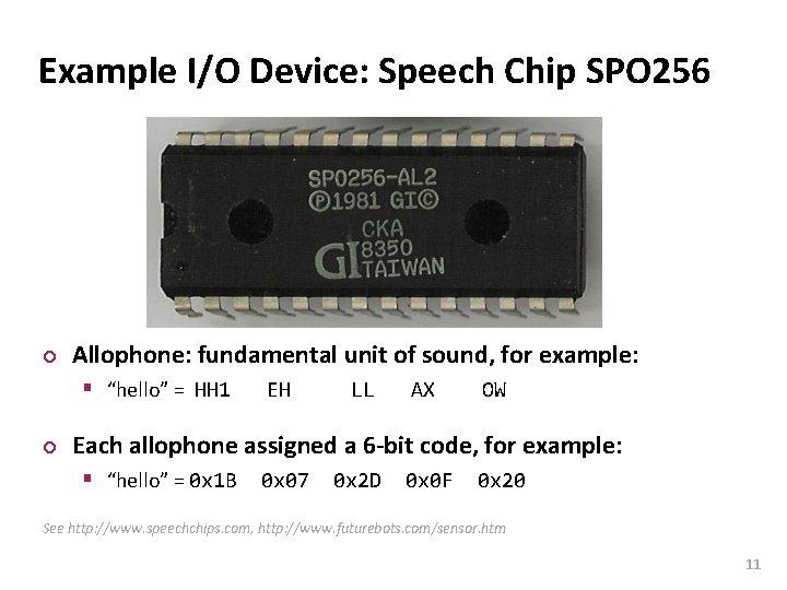 Carnegie Mellon Example I/O Device: Speech Chip SPO 256 ¢ Allophone: fundamental unit of