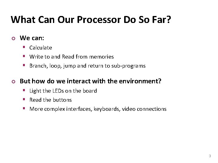 Carnegie Mellon What Can Our Processor Do So Far? ¢ We can: § Calculate