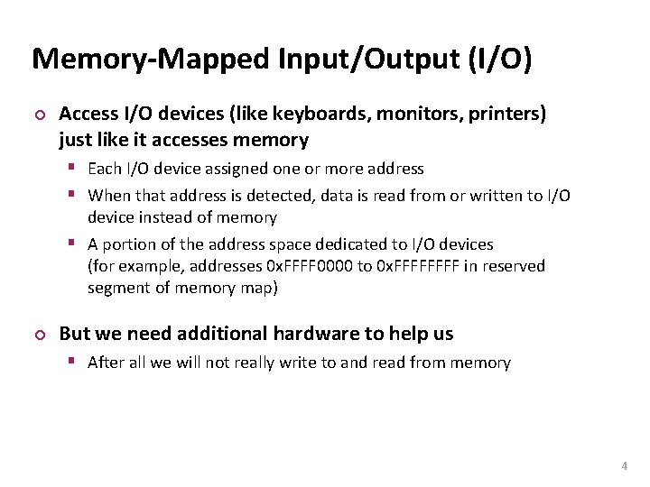 Carnegie Mellon Memory-Mapped Input/Output (I/O) ¢ Access I/O devices (like keyboards, monitors, printers) just