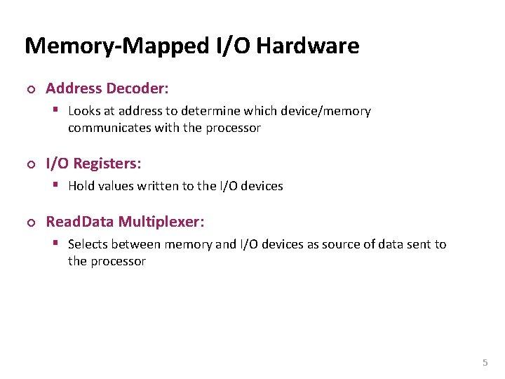 Carnegie Mellon Memory-Mapped I/O Hardware ¢ Address Decoder: § Looks at address to determine
