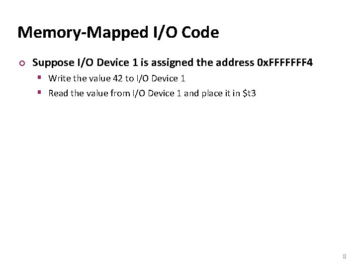 Carnegie Mellon Memory-Mapped I/O Code ¢ Suppose I/O Device 1 is assigned the address