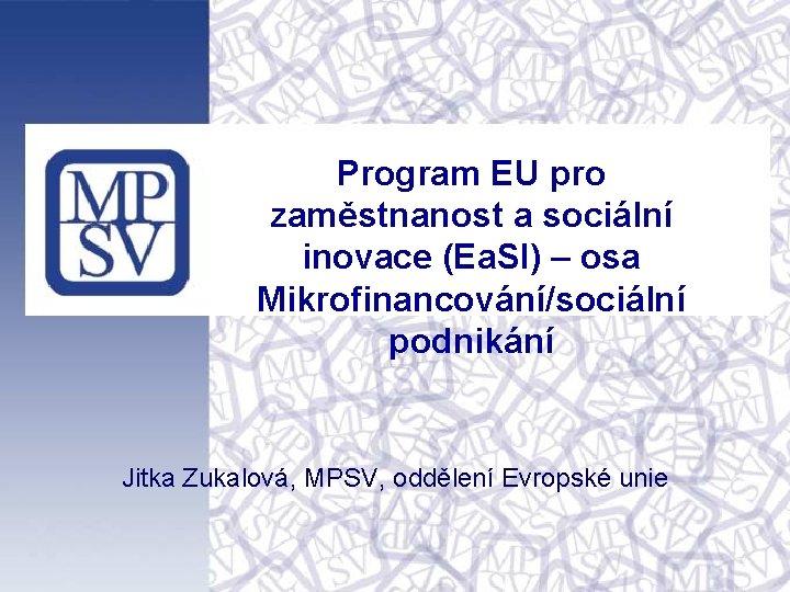 Program EU pro zaměstnanost a sociální inovace (Ea. SI) – osa Mikrofinancování/sociální podnikání Jitka