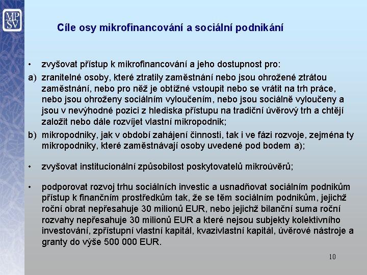 Cíle osy mikrofinancování a sociální podnikání • zvyšovat přístup k mikrofinancování a jeho dostupnost