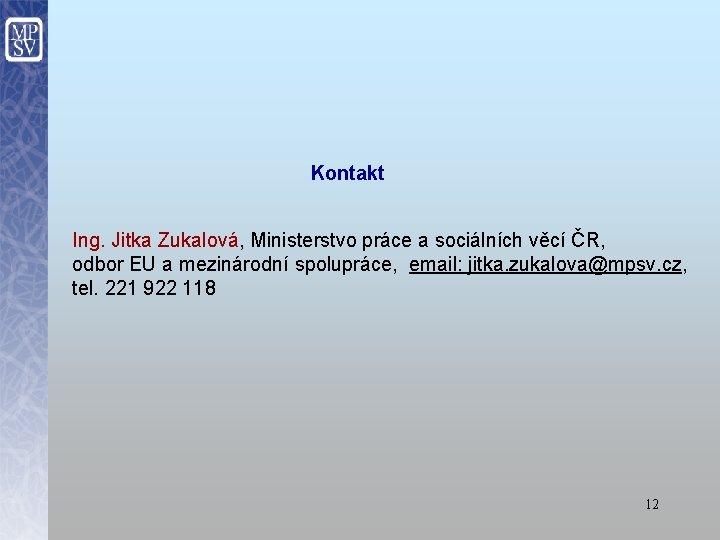 Kontakt Ing. Jitka Zukalová, Ministerstvo práce a sociálních věcí ČR, odbor EU a mezinárodní