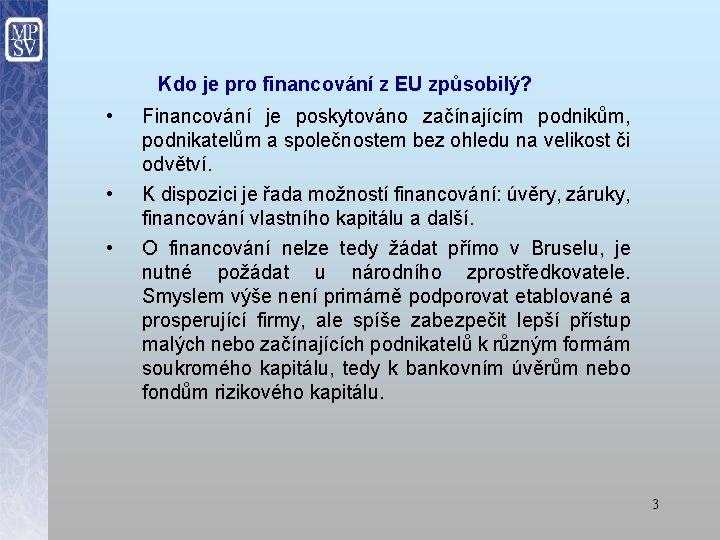 Kdo je pro financování z EU způsobilý? • • • Financování je poskytováno začínajícím