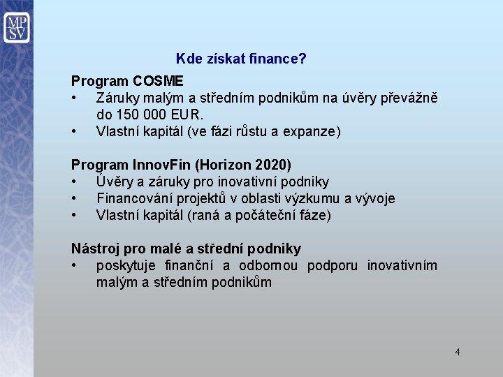 Kde získat finance? Program COSME • Záruky malým a středním podnikům na úvěry převážně