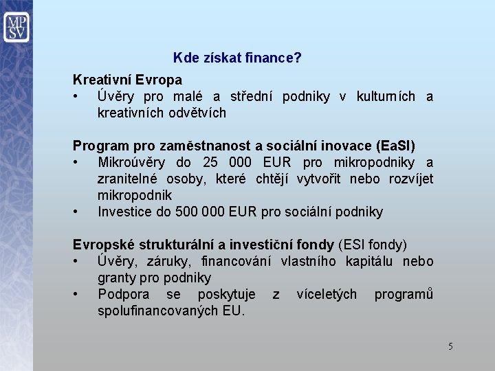 Kde získat finance? Kreativní Evropa • Úvěry pro malé a střední podniky v kulturních