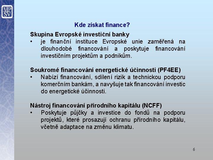 Kde získat finance? Skupina Evropské investiční banky • je finanční instituce Evropské unie zaměřená
