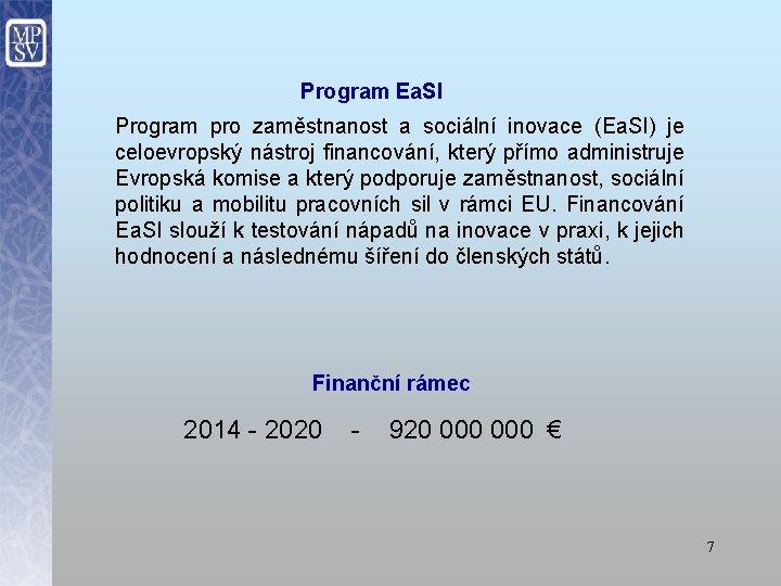 Program Ea. SI Program pro zaměstnanost a sociální inovace (Ea. SI) je celoevropský nástroj